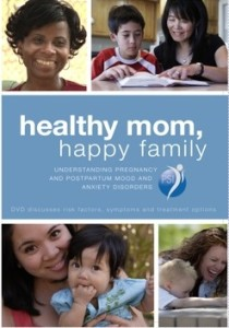 DVD: Healthy Mom, Happy Family: Understanding Pregnancy and Postpartum Mood and Anxiety Disorders
